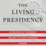 [PDF] [EPUB] The Living Presidency: An Originalist Argument Against Its Ever-Expanding Powers Download