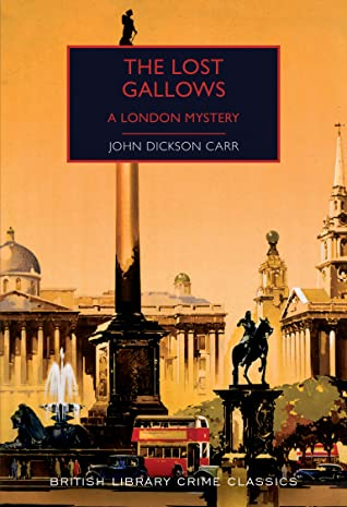 [PDF] [EPUB] The Lost Gallows: A London Mystery (British Library Crime Classics Book 86) Download by John Dickson Carr