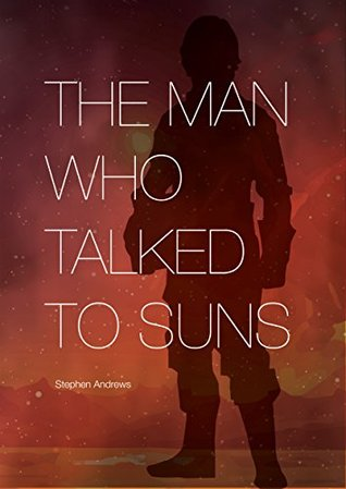 [PDF] [EPUB] The Man Who Talked to Suns Download by Stephen Andrews