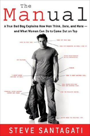 [PDF] [EPUB] The Manual: A True Bad Boy Explains How Men Think, Date, and Mate- And What Women Can Do to Come Out on Top Download by Steve Santagati
