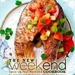 [PDF] [EPUB] The New Weekend Cookbook: Spice Up Your Weekend Cooking with Delicious Weekend Recipes Download