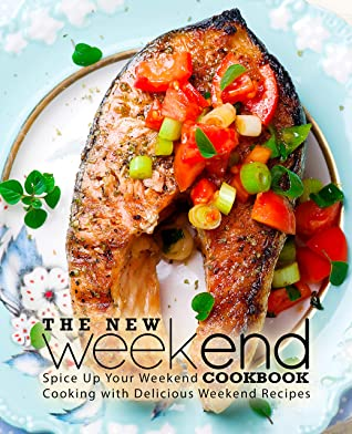 [PDF] [EPUB] The New Weekend Cookbook: Spice Up Your Weekend Cooking with Delicious Weekend Recipes Download by BookSumo Press