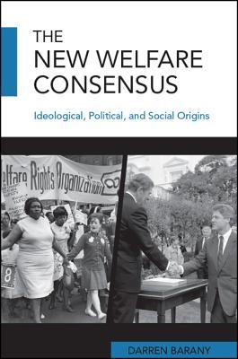 [PDF] [EPUB] The New Welfare Consensus: Ideological, Political, and Social Origins Download by Darren Barany