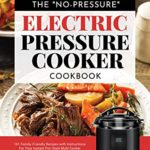 [PDF] [EPUB] The  No-Pressure  Electric Pressure Cooker Cookbook: 101 Family-Friendly Recipes with Instructions for your Instant Pot-Style Multi Cooker Download