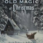 [PDF] [EPUB] The Old Magic of Christmas: Yuletide Traditions for the Darkest Days of the Year Download