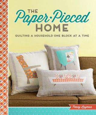 [PDF] [EPUB] The Paper-Pieced Home: Quilting a Household One Block at a Time Download by Penny Layman