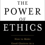 [PDF] [EPUB] The Power of Ethics: How to Make Good Choices in a Complicated World Download