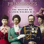 [PDF] [EPUB] The Prussian Princesses: The Sisters of Kaiser Wilhelm II Download