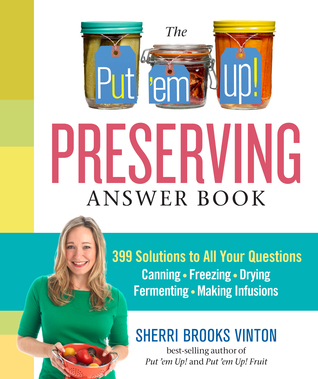 [PDF] [EPUB] The Put 'em Up! Preserving Answer Book: 399 Solutions to All Your Questions: Canning, Freezing, Drying, Fermenting, Making Infusions Download by Sherri Brooks Vinton
