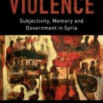 [PDF] [EPUB] The Rule of Violence: Subjectivity, Memory, and Government in Syria Download