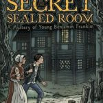 [PDF] [EPUB] The Secret of the Sealed Room: A Mystery of Young Benjamin Franklin Download