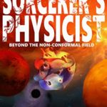 [PDF] [EPUB] The Sorcerer's Physicist: BEYOND THE NON-CONFORMAL FIELD (Cain Howard Book 1) Download