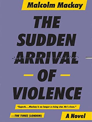 [PDF] [EPUB] The Sudden Arrival of Violence Download by Malcolm Mackay