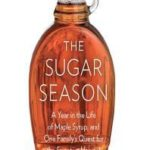 [PDF] [EPUB] The Sugar Season: A Year in the Life of Maple Syrup, and One Family's Quest for the Sweetest Harvest Download