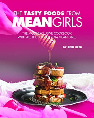 [PDF] [EPUB] The Tasty Foods from Mean Girls: The Most Exclusive Cookbook with All the Foods from Mean Girls Download by Rene Reed