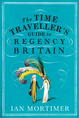 [PDF] [EPUB] The Time Traveller's Guide to Regency Britain Download by Ian Mortimer
