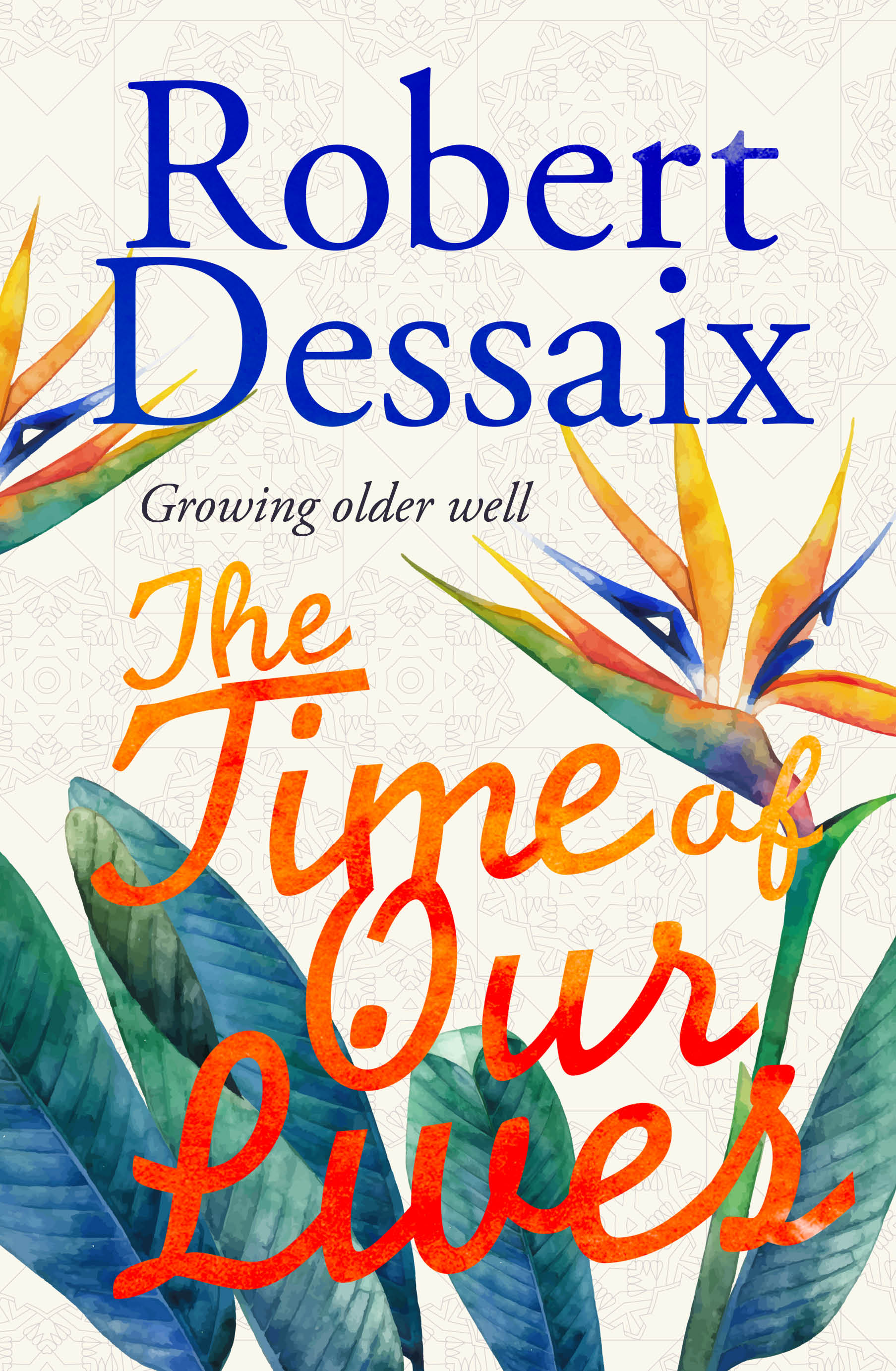 [PDF] [EPUB] The Time of Our Lives: Growing Older Well Download by Robert Dessaix