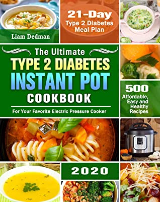 [PDF] [EPUB] The Ultimate Type 2 Diabetes Instant Pot Cookbook 2020: 500 Affordable, Easy and Healthy Recipes with 21-Day Type 2 Diabetes Meal Plan for Your Favorite Electric Pressure Cooker Download by Liam Dedman