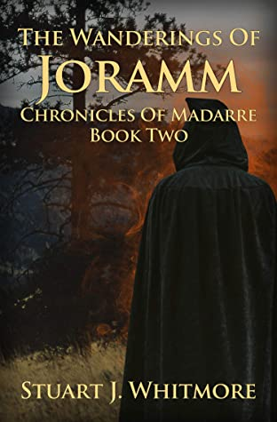 [PDF] [EPUB] The Wanderings of Joramm (Chronicles of Madarre Book 2) Download by Stuart J. Whitmore