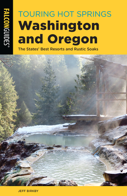 [PDF] [EPUB] Touring Hot Springs Washington and Oregon: The States' Best Resorts and Rustic Soaks Download by Jeff Birkby