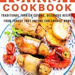 [PDF] [EPUB] Turkish Cookbook: Traditional Turkish Cuisine, Delicious Recipes from Turkey that Anyone Can Cook at Home Download