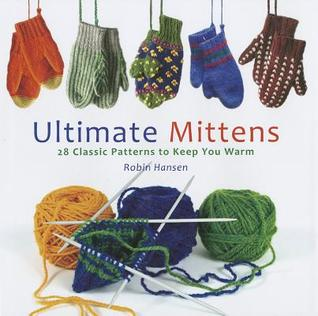 [PDF] [EPUB] Ultimate Mittens: 28 Classic Patterns to Keep You Warm Download by Robin Hansen