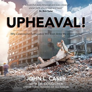 [PDF] [EPUB] Upheaval!: Why Catastrophic Earthquakes Will Soon Strike the United States Download by John L. Casey