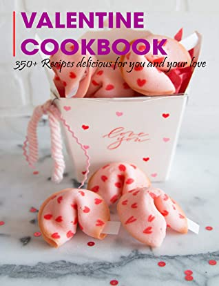 [PDF] [EPUB] Valentine Cookbook: 350+ Recipes delicious for you and your love Download by Andy Sutton