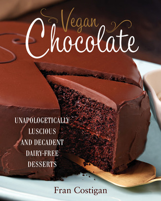 [PDF] [EPUB] Vegan Chocolate: Unapologetically Luscious and Decadent Dairy-Free Desserts Download by Fran Costigan