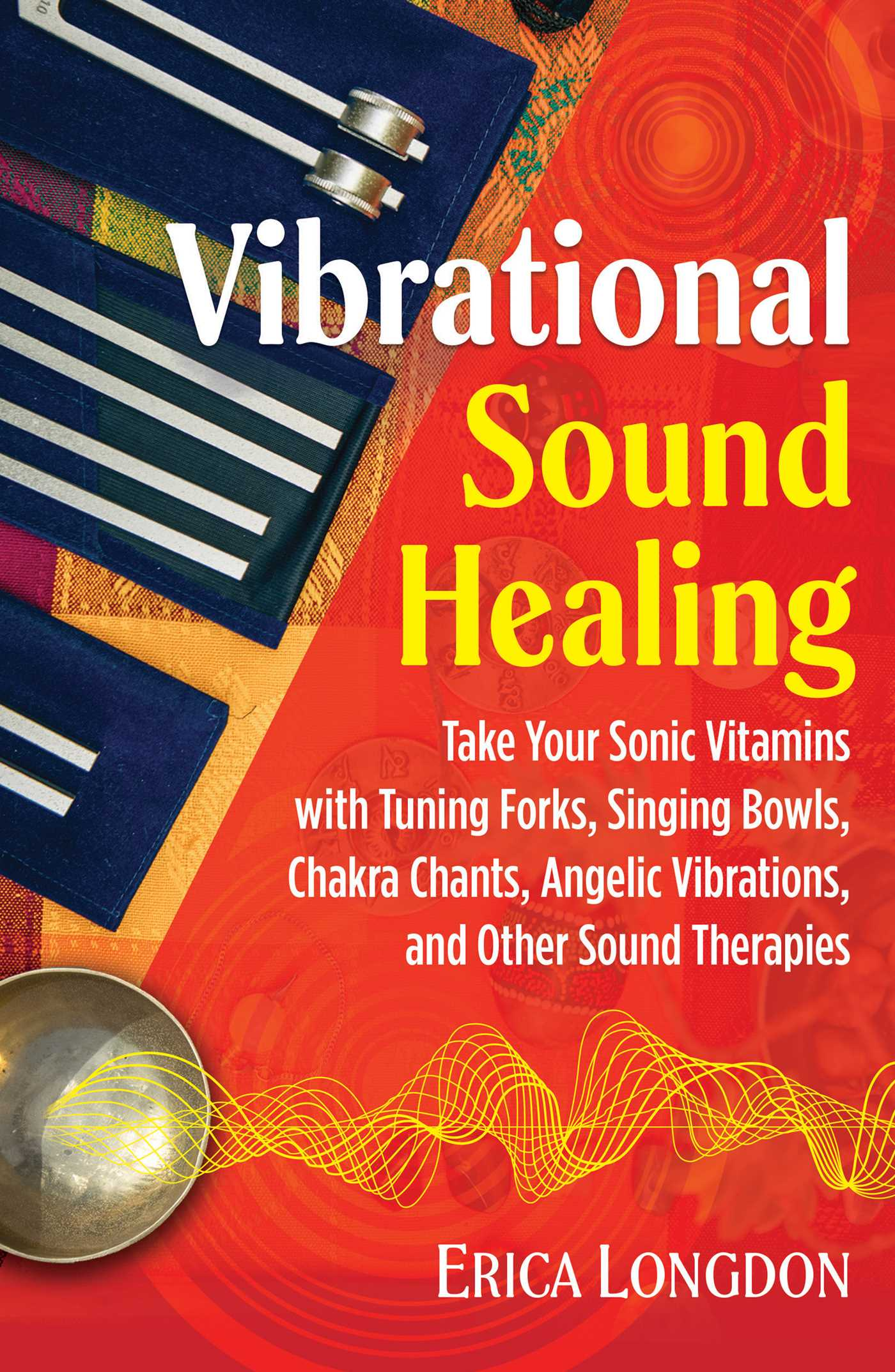 [PDF] [EPUB] Vibrational Sound Healing: Take Your Sonic Vitamins with Tuning Forks, Singing Bowls, Chakra Chants, Angelic Vibrations, and Other Sound Therapies Download by Erica Longdon