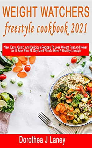 [PDF] [EPUB] WEIGHT WATCHERS FREESTYLE COOKBOOK 2021 : New, Easy, Quick, And Delicious Recipes To Lose Weight Fast And Never Let It Back Plus 28 Day Meal Plan To Have A Healthy Lifestyle Download by Dorothea J Laney