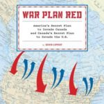 [PDF] [EPUB] War Plan Red: The United States' Secret Plans to Invade Canada and Canada's Secret Plans to Invade the United States Download