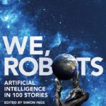 [PDF] [EPUB] We, Robots: Artificial Intelligence in 100 Stories Download