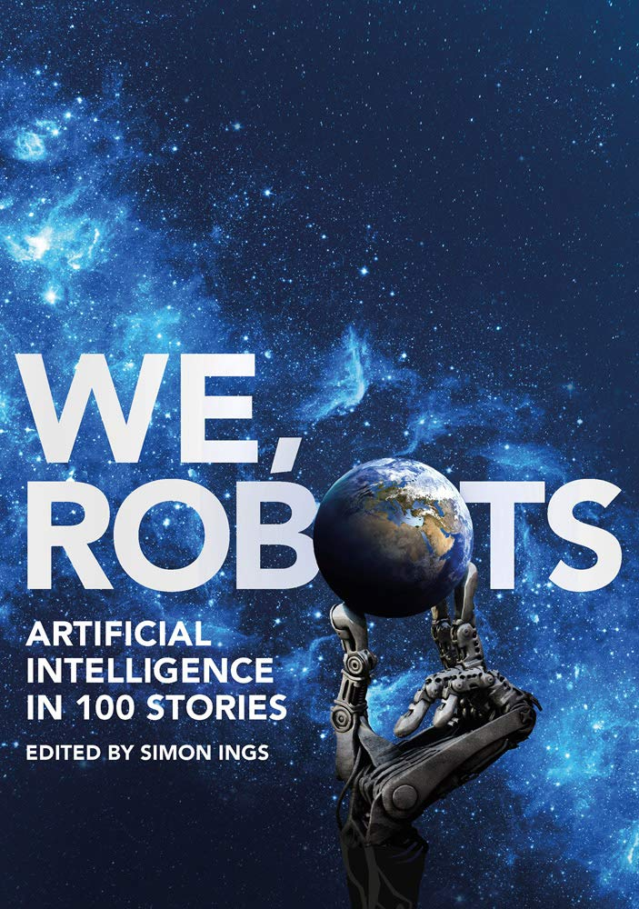 [PDF] [EPUB] We, Robots: Artificial Intelligence in 100 Stories Download by Simon Ings
