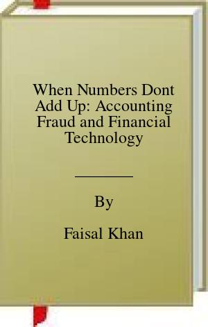 [PDF] [EPUB] When Numbers Dont Add Up: Accounting Fraud and Financial Technology Download by Faisal Khan