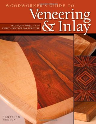 [PDF] [EPUB] Woodworker's Guide to Veneering and Inlay: Techniques, Projects and Expert Advice for Fine Furniture Download by Jonathan Benson