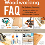 [PDF] [EPUB] Woodworking FAQ: The Workshop Companion: Build Your Skills and Know-How for Making Great Projects Download