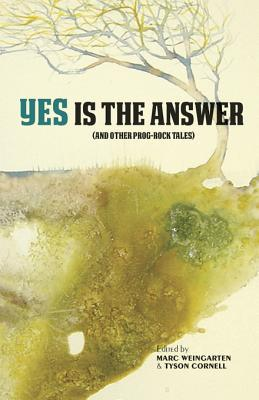 [PDF] [EPUB] Yes Is the Answer: (and Other Prog-Rock Tales) Download by Marc Weingarten