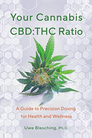 [PDF] [EPUB] Your Cannabis CBD:THC Ratio: A Guide to Precision Dosing for Health and Wellness Download by Uwe Blesching