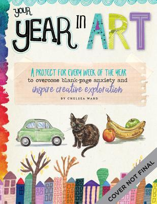 [PDF] [EPUB] Your Year in Art: A project for every week of the year to overcome blank-page anxiety and inspire creative exploration Download by Chelsea Ward