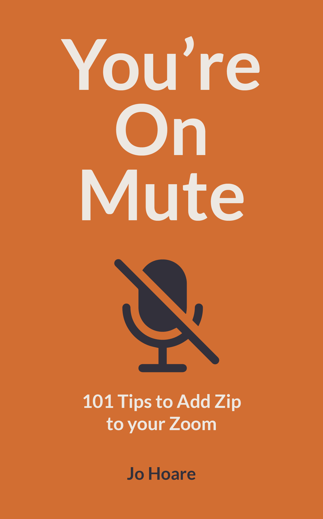 [PDF] [EPUB] You're On Mute: 101 ways to add zip to Zoom and not look tragic on Teams Download by Jo Hoare