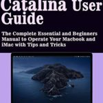 [PDF] [EPUB] macOS Catalina User Guide: The Complete Essential and Beginners Manual to Operate Your Macbook and iMac with Tips and Tricks Download