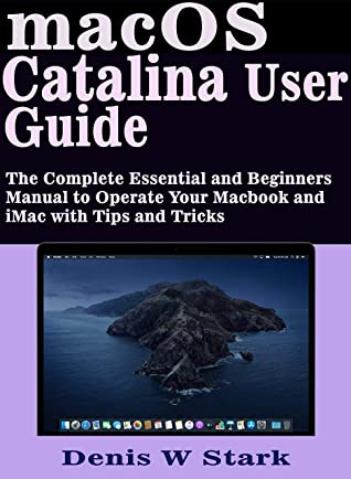 [PDF] [EPUB] macOS Catalina User Guide: The Complete Essential and Beginners Manual to Operate Your Macbook and iMac with Tips and Tricks Download by DENIS W STARK