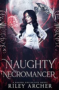 [PDF] [EPUB] Naughty Necromancer (Reaper Collective, #2) Download by Riley Archer